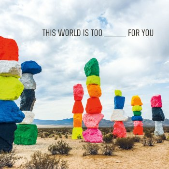Testi This World Is Too _____ for You