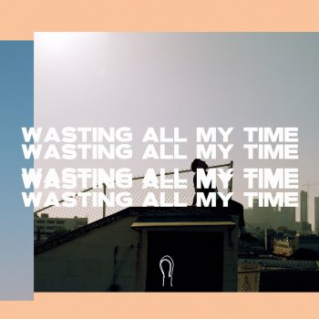 Testi Wasting All My Time