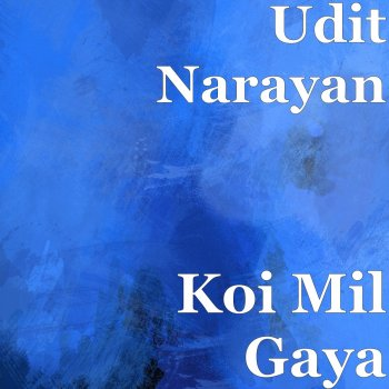 Koi Mil Gaya by Udit Narayan album lyrics | Musixmatch