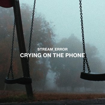 Crying On The Phone By Stream Error Album Lyrics
