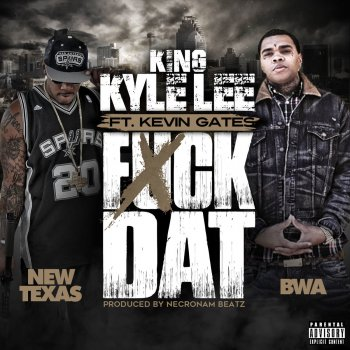 Fuck Dat (feat  Kevin Gates) by King Kyle Lee album lyrics