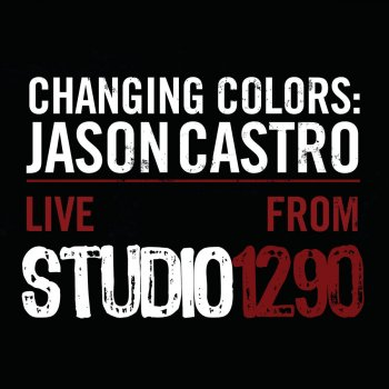 Testi Changing Colors: Jason Castro Live from Studio 1290