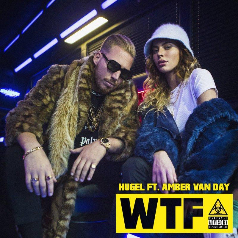 HUGEL Feat. Amber Van Day - WTF Lyrics