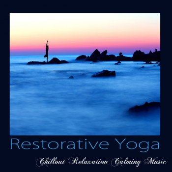 Testi Restorative Yoga – Chillout Relaxation Calming Music for Yoga, Meditation, Asana & Pranayama