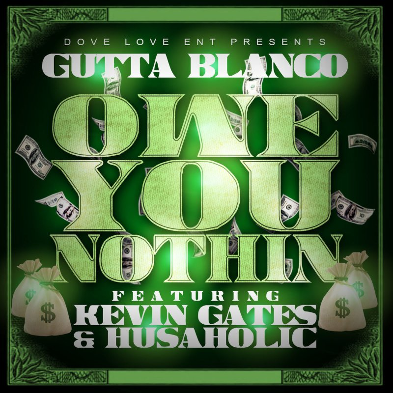 Kevin Gates, Gutta Blanco & Husaholic - Owe You Nothing