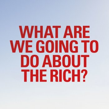 Testi What are we going to do about the rich?
