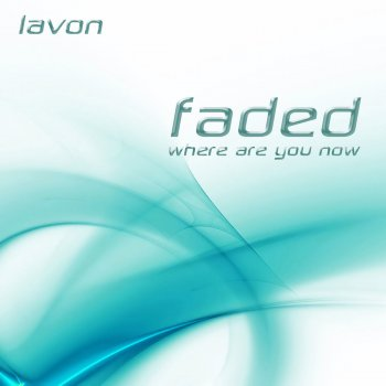Faded (Where Are You Now) Lavon - lyrics