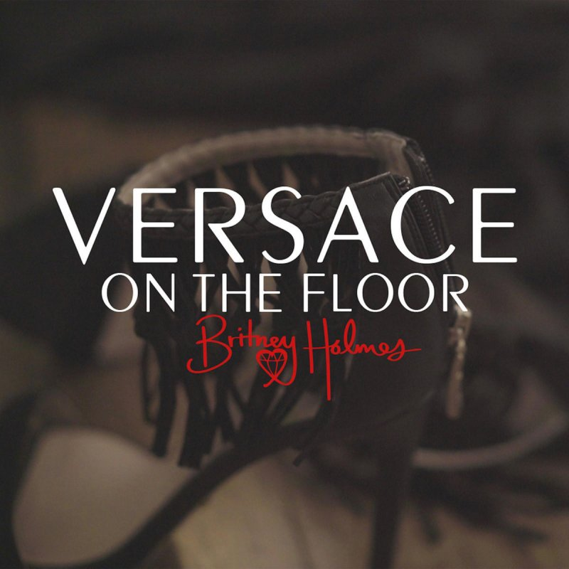 Britney Holmes - Versace on the Floor