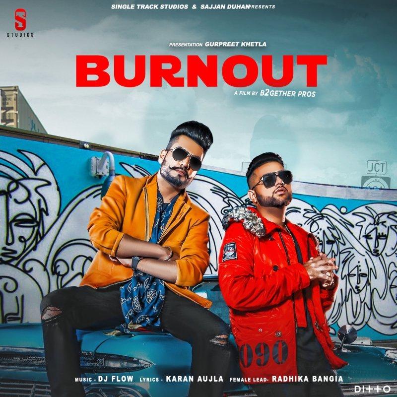 Dj Flow Feat Karan Aujla Burn Out Original Lyrics Musixmatch