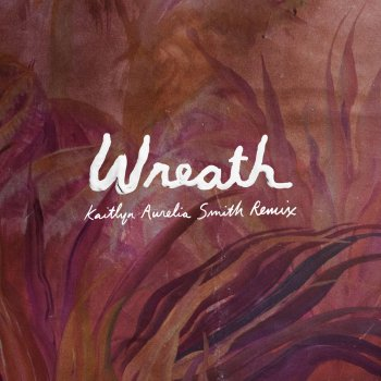 Testi Wreath (Kaitlyn Aurelia Smith Remix)