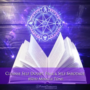 Testi Cleanse Self Doubt, Fear & Self Sabotage - Miracle Tone 852 Hz