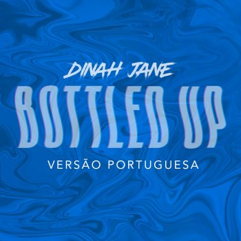Bottled Up (Versão Portuguesa) by Dinah Jane feat. Ty Dolla $ign - cover art