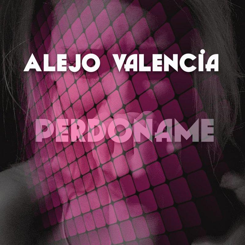 Alejo Valencia Perdóname Lyrics Musixmatch