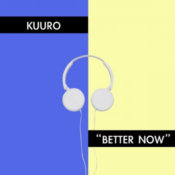 Better Now by Kuuro album lyrics | Musixmatch - Song Lyrics