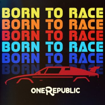Born to Race                                                     by OneRepublic – cover art