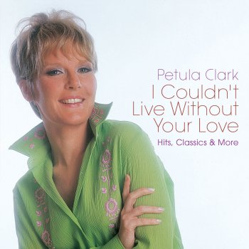 Testi I Couldn't Live Without Your Love: Hits, Classics & More