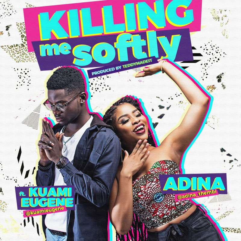 Adina Thembi feat  Kuami Eugene - Killing Me Softly paroles | Musixmatch