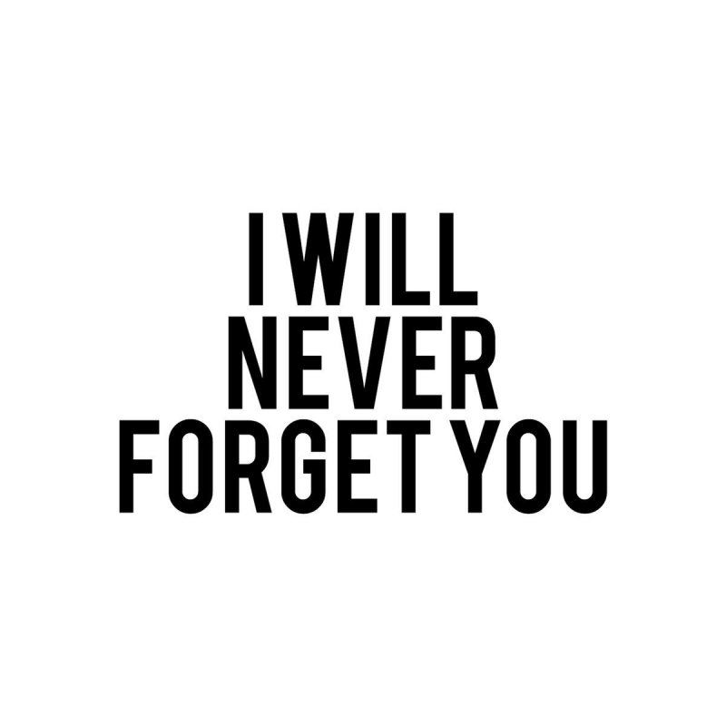 To forget you never going 'NEVER GOING