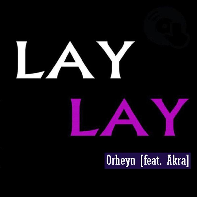 Orheyn Feat Akra Lay Lay Lyrics Musixmatch