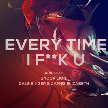 Testi Everytime I F**K U (feat. Snoop Lion, Dale Saunders & James Elizabeth)