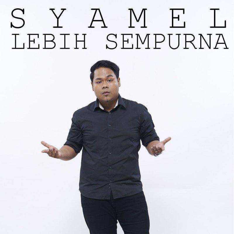 Syamel Lebih Sempurna Lyrics Musixmatch