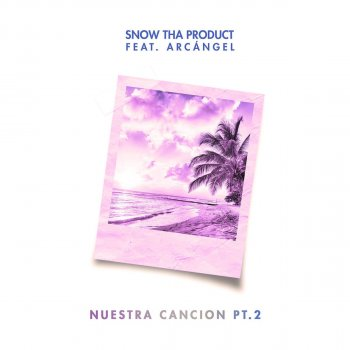 Nuestra Canción Pt. 2 by Snow Tha Product feat. Arcangel - cover art