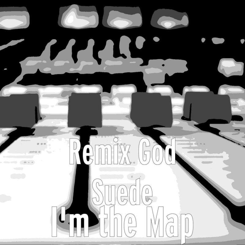 Remix God Suede - I'm the Map Lyrics   Musixmatch on burnham greenway bike map, fort lewis college building map, blue troll bridge map, halo map, michigan state map,