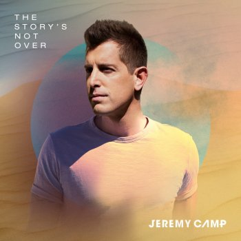 The Story's Not Over Jeremy Camp - lyrics