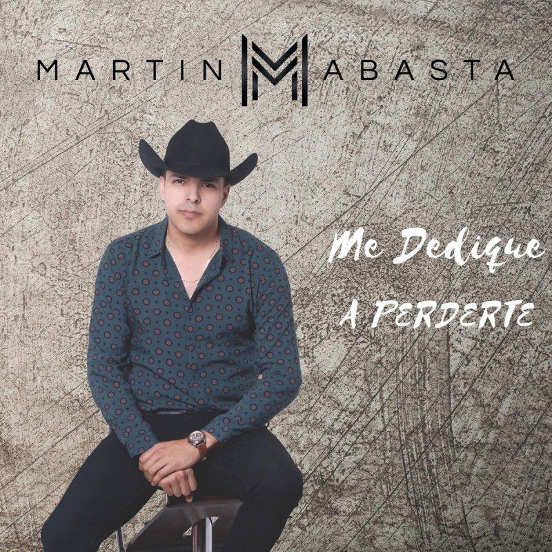 Martin Abasta Me Dedique A Perderte Lyrics Musixmatch