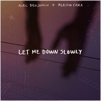 Let Me Down Slowly by Alec Benjamin feat. Alessia Cara - cover art