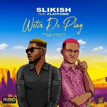 Slikish - Wetin De Play (Feat. Platform) Lyrics