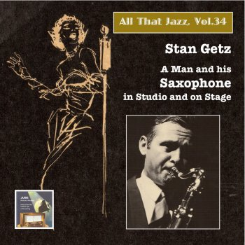 Testi All That Jazz, Vol. 34: Stan Getz – A Man and His Saxophone in Studio and on Stage (2015 Digital Remaster)