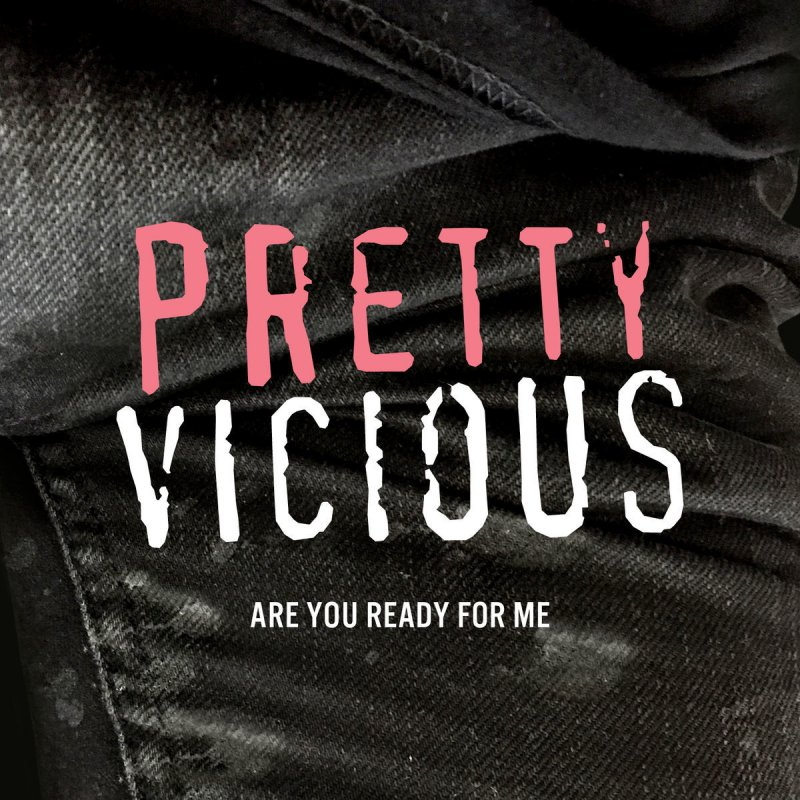 Kinder Garden: Pretty Vicious - Are You Ready For Me Lyrics