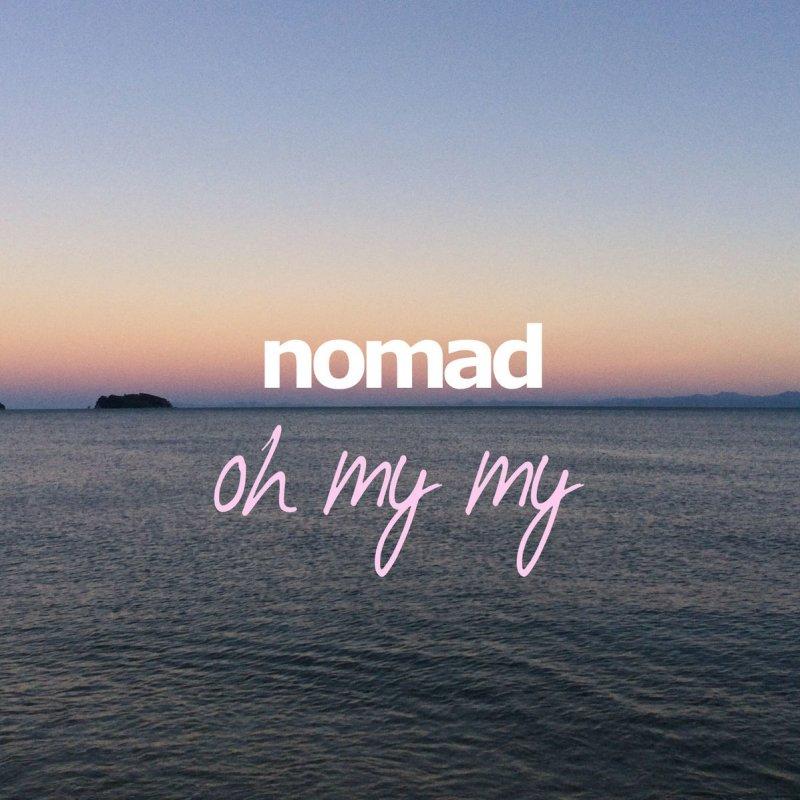 Oh My My: Nomad - Oh My My Lyrics