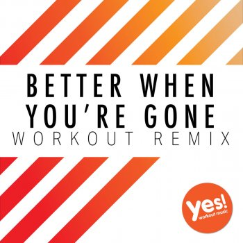 Testi Better When You're Gone (Workout Remix)