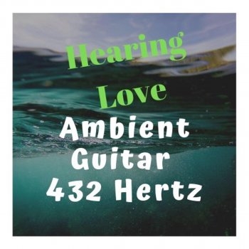 Testi Hearing Love Ambient Guitar 432 Hertz