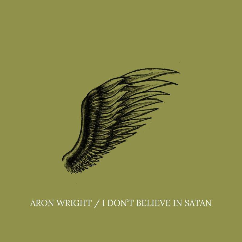 Aron Wright I Don T Believe In Satan Lyrics Musixmatch