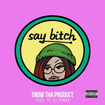 Say Bitch by Snow tha Product - cover art