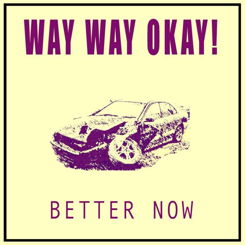 Download Song Better Now: Way Way Okay! - Better Now Lyrics