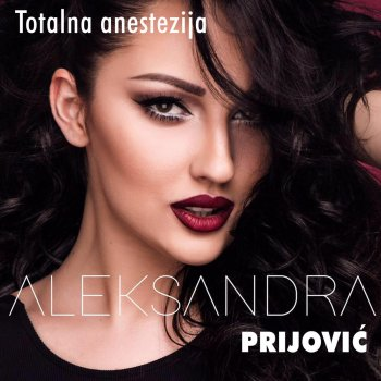 Totalna Anestezija (Testo) - Aleksandra Prijovic - MTV Testi e canzoni