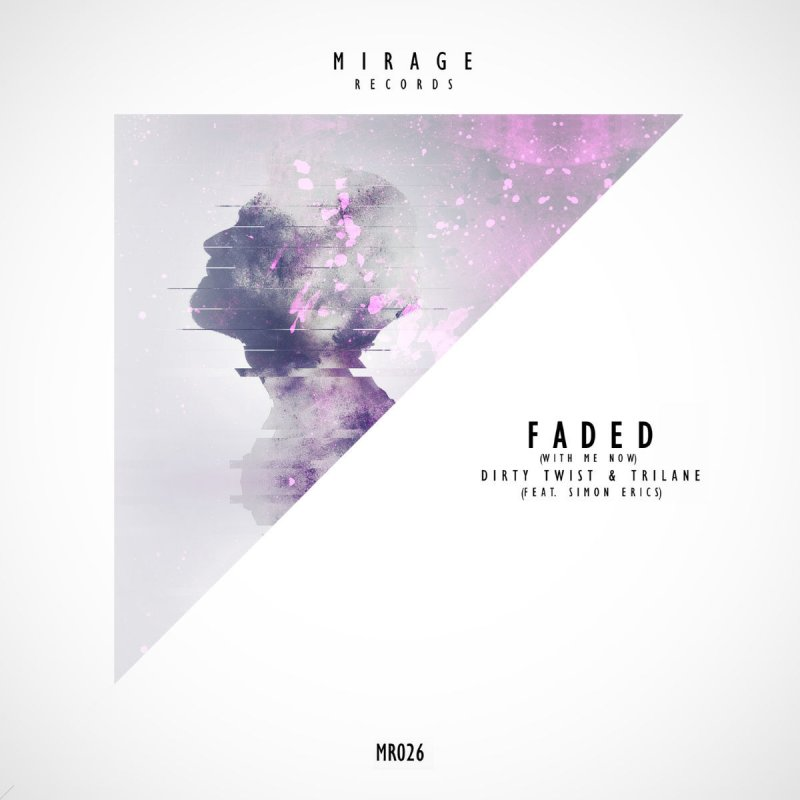 Dirty Twist feat  Trilane & Simon Erics - Faded (With Me Now