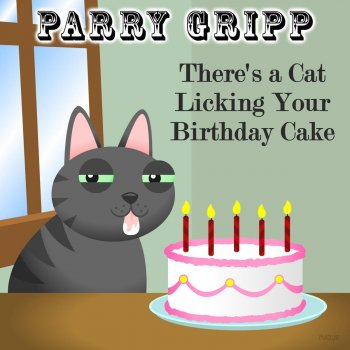 Parry Gripp There S A Cat Licking Your Birthday Cake