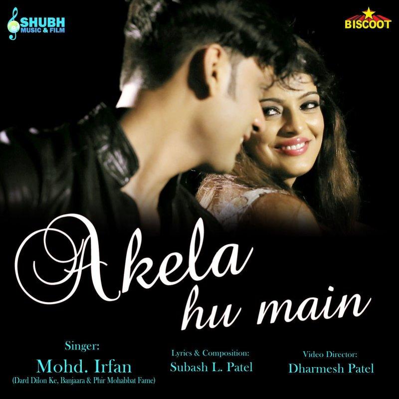 Download Main Wo Duniya Hu Mp3: Mohammed Irfan - Akela Hu Main Lyrics