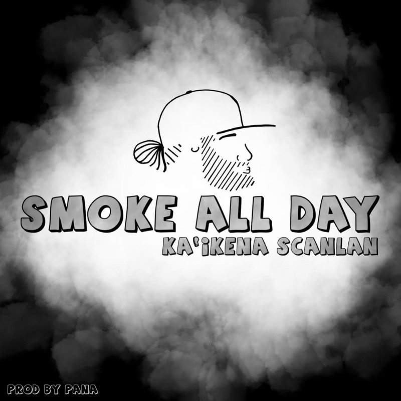 Ka'ikena Scanlan - Smoke All Day paroles | Musixmatch