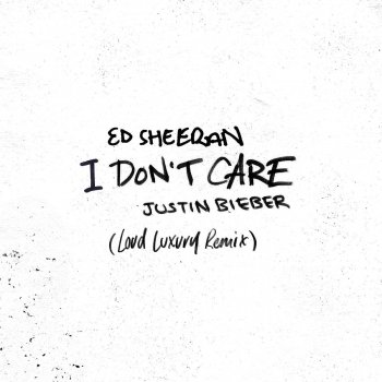 I Don't Care (Loud Luxury Remix) by Ed Sheeran feat. Justin Bieber - cover art