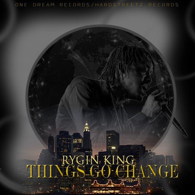 Rygin King Things Go Change Lyrics Musixmatch