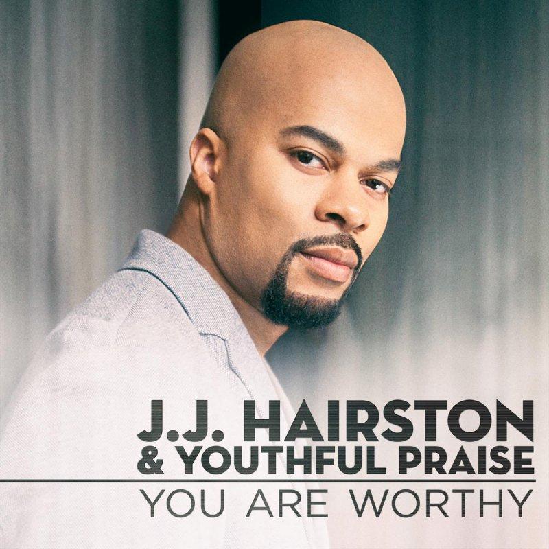 Lyric after this lyrics jj hairston : J.J. Hairston & Youthful Praise - You Are Worthy (Radio Edit ...
