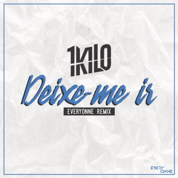1kilo Deixe Me Ir Everyonne Remix By Everyonne Album Lyrics