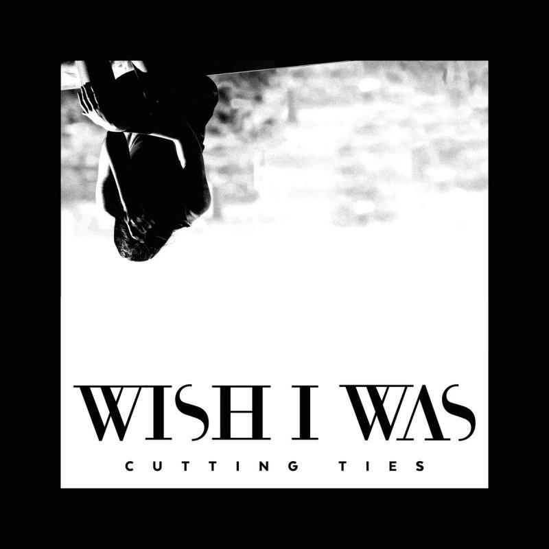 Wish I Was feat  Cameron Walker - Cutting Ties Lyrics | Musixmatch