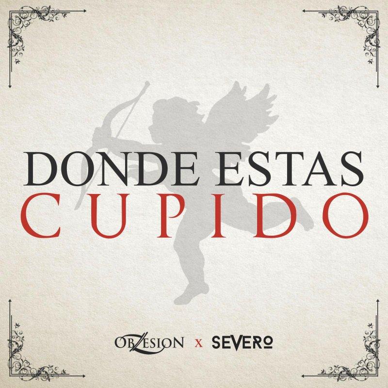 Obzesion Feat Grupo Severo Dónde Estás Cupido Songtext Musixmatch